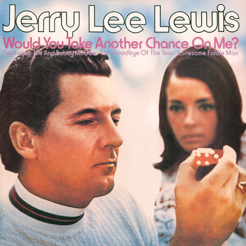 Would You Take Another Chance On Me? by Jerry Lee Lewis