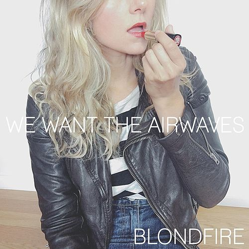 Play & Download We Want the Airwaves by Blondfire | Napster
