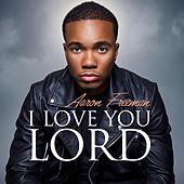 I Love You Lord (feat. Andrea Brown) by Aaron Freeman