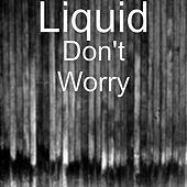 Play & Download Don't Worry by Liquid | Napster