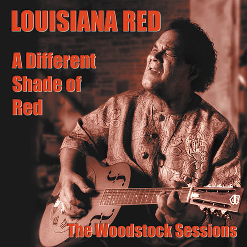 Play & Download A Different Shade of Red: The Woodstock Sessions by Louisiana Red | Napster
