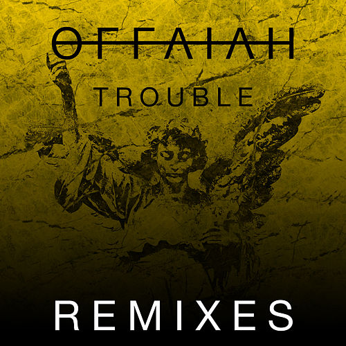 Trouble (Remixes Pt. 2) by Offaiah
