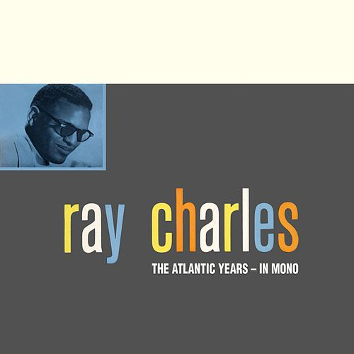 Play & Download The Atlantic Studio Albums In Mono (Remastered) by Ray Charles | Napster