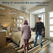 Play & Download Why U Wanna Do Me Like That by The Jeffersons | Napster