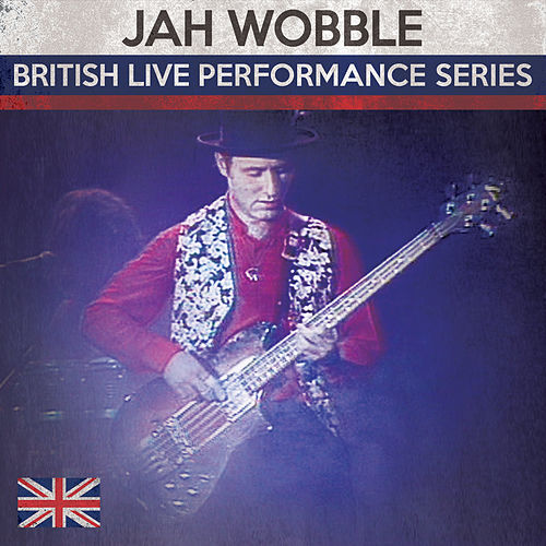 Play & Download Bristish Live Performance Series by Jah Wobble | Napster
