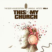 This Is My Church, Vol. 4 (The Deep-House Edition) by Various Artists
