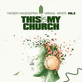 This Is My Church, Vol. 3 (The Deep-House Edition) by Various Artists