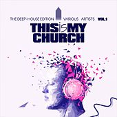 This Is My Church, Vol. 1 (The Deep-House Edition) by Various Artists