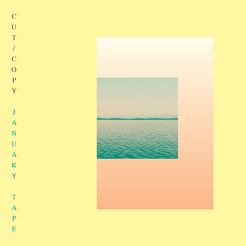 January Tape by Cut Copy