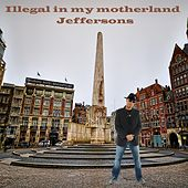 Play & Download Illegal in My Motherland by The Jeffersons | Napster