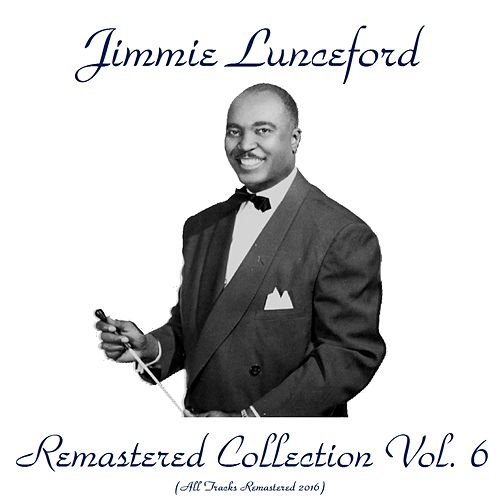 Remastered Collection, Vol. 6 (All Tracks Remastered 2016) by Jimmie Lunceford