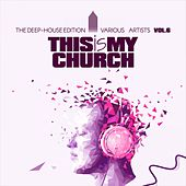This Is My Church, Vol. 6 (The Deep-House Edition) by Various Artists