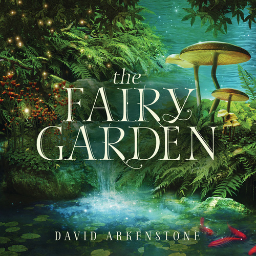 Play & Download The Fairy Garden by David Arkenstone | Napster