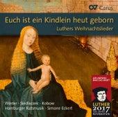 Euch ist ein Kindlein heut geborn: Luthers Weihnachtslieder by Various Artists