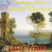 Preludes and Dances for a French Harpsichord by Colin Tilney