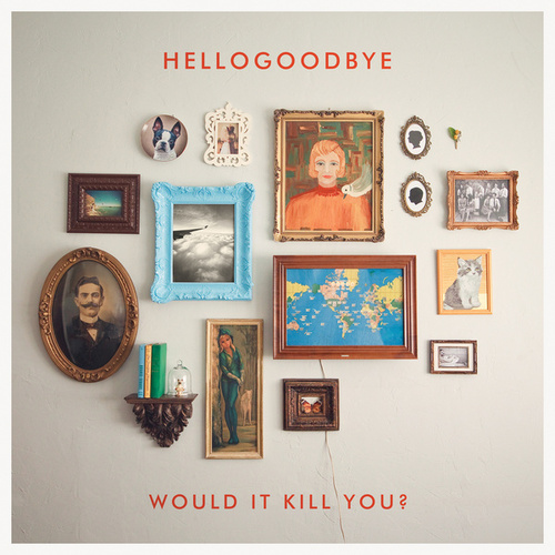 Play & Download Would It Kill You? by Hellogoodbye | Napster