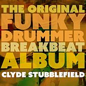 Play & Download The Original Funky Drummer Breakbeat Album by Clyde Stubblefield | Napster