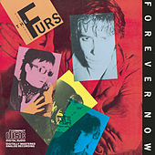 Play & Download Forever Now by The Psychedelic Furs | Napster