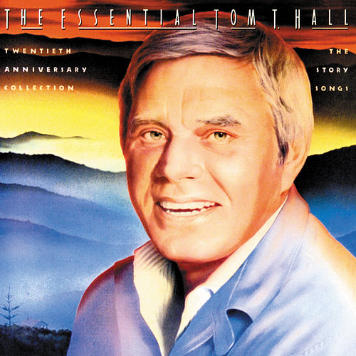 Play & Download The Essential Tom T. Hall: Story Songs by Tom T. Hall | Napster