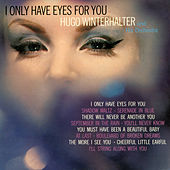 Play & Download I Only Have Eyes For You by Hugo Winterhalter | Napster
