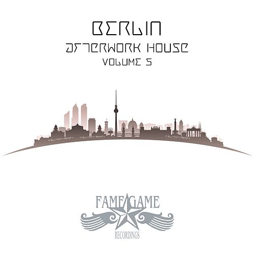 Berlin Afterwork House, Vol. 5 by Various Artists