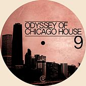 Play & Download Odyssey of Chicago House, Vol. 9 by Various Artists | Napster