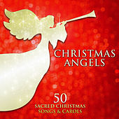 Play & Download Christmas Angels: 50 Sacred Christmas Songs and Carols by Various Artists | Napster