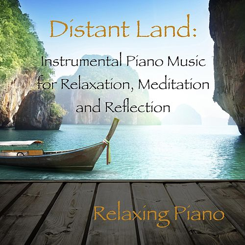 Play & Download Distant Land: Instrumental Piano Music for Relaxation, Meditation and Reflection by Relaxing Piano | Napster