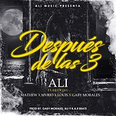 Play & Download Despues de las 3 (feat. Mathew, Mvrio, Louis & Gaby Morales) by Ali | Napster