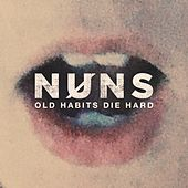 Play & Download Old Habits Die Hard by The Nuns | Napster