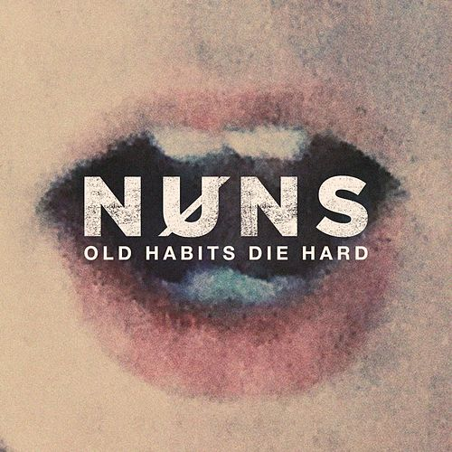 Old Habits Die Hard by The Nuns