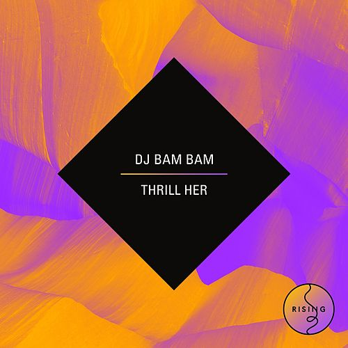 Play & Download Thrill Her by DJ Bam Bam | Napster