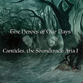 The Heroes of Our Days (Canticles, the Soundtrack: Aria I) by Alexander James Adams