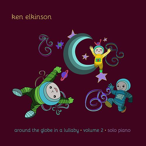 Around the Globe in a Lullaby, Vol. 2 by Ken Elkinson