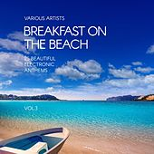 Breakfast on the Beach (25 Beautiful Electronic Anthems), Vol. 3 by Various Artists