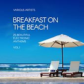 Breakfast on the Beach (25 Beautiful Electronic Anthems), Vol. 1 by Various Artists