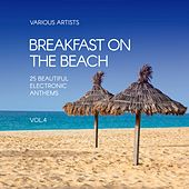 Breakfast on the Beach (25 Beautiful Electronic Anthems), Vol. 4 by Various Artists