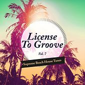 Play & Download License to Groove - Supreme Beach House Tunes, Vol. 7 by Various Artists | Napster
