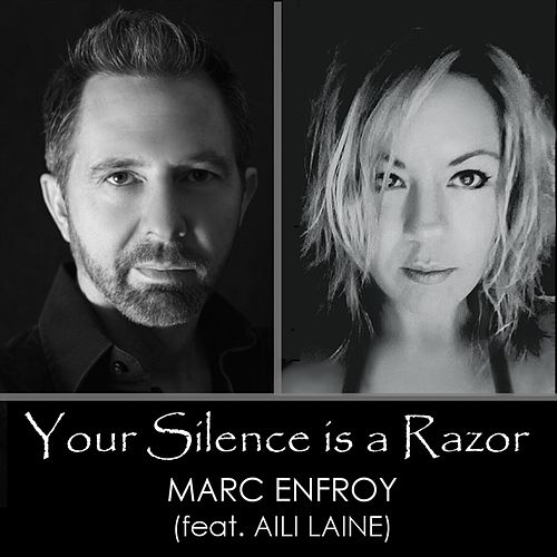 Play & Download Your Silence Is a Razor (feat. Aili Laine) by Marc Enfroy | Napster