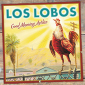 Play & Download Good Morning Aztlan by Los Lobos | Napster
