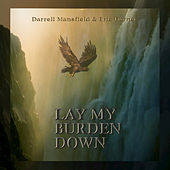 Play & Download Lay My Burden Down by Darrell Mansfield | Napster