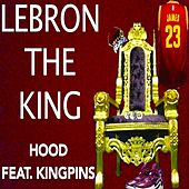 Lebron the King (feat. Kingpins) by Hood