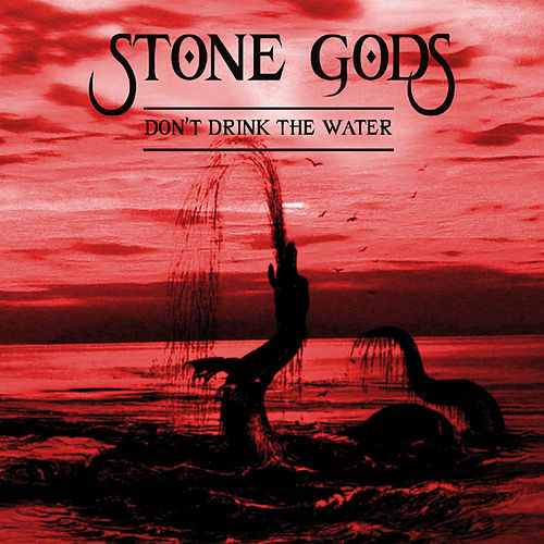 Play & Download Don't Drink The Water by Stone Gods | Napster