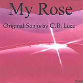 My Rose by C B Luce