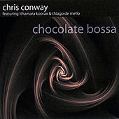 Play & Download Chocolate Bossa by Chris Conway | Napster