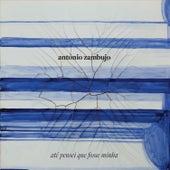 Até Pensei Que Fosse Minha by António Zambujo