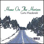 Play & Download Home On the Horizon by Curtis MacDonald | Napster