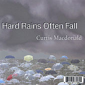Play & Download Hard Rains Often Fall by Curtis MacDonald | Napster
