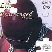 Life Rearranged Vol.1 by Curtis Gray