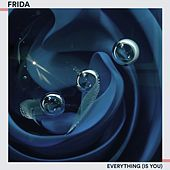 Everything (Is You) by Frida